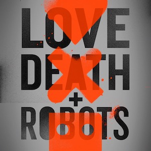 Love, Death + Robots - Verstörender Trailer zur Animationsserie von Netflix