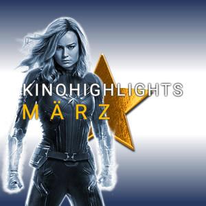 Kinohighlights im März 2019
