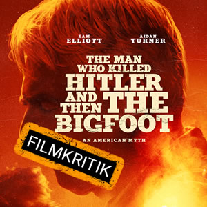 The Man Who Killed Hitler And Then The Bigfoot - Unsere Kritik zum Drama