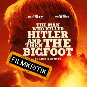 The-Man-Who-Killed-Hitler-And-Then-The-Bigfoot-Filmkritik.jpg